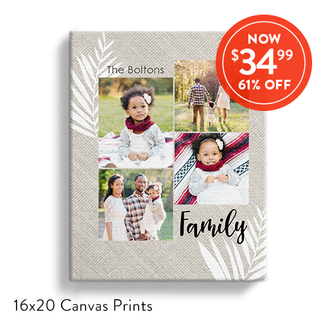 16x20 Canvases for $34.99 EA., Reg. $89.99 EA.