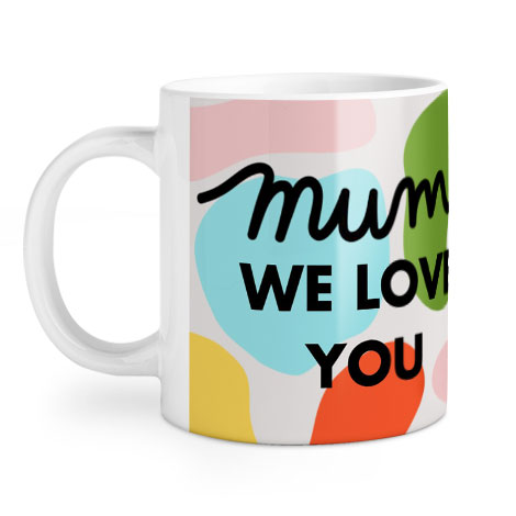Mum We Love You Mug