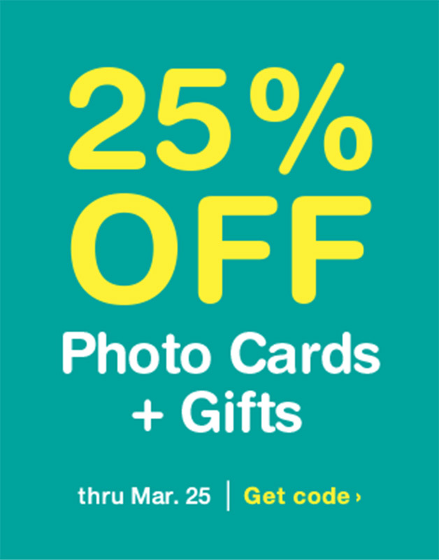 25% OFF Photo Cards + Gifts thru Mar. 25. Get Code.