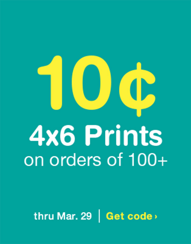 10c 4x6 Prints on Orders of 100+ thru. Mar. 29. Get Code.