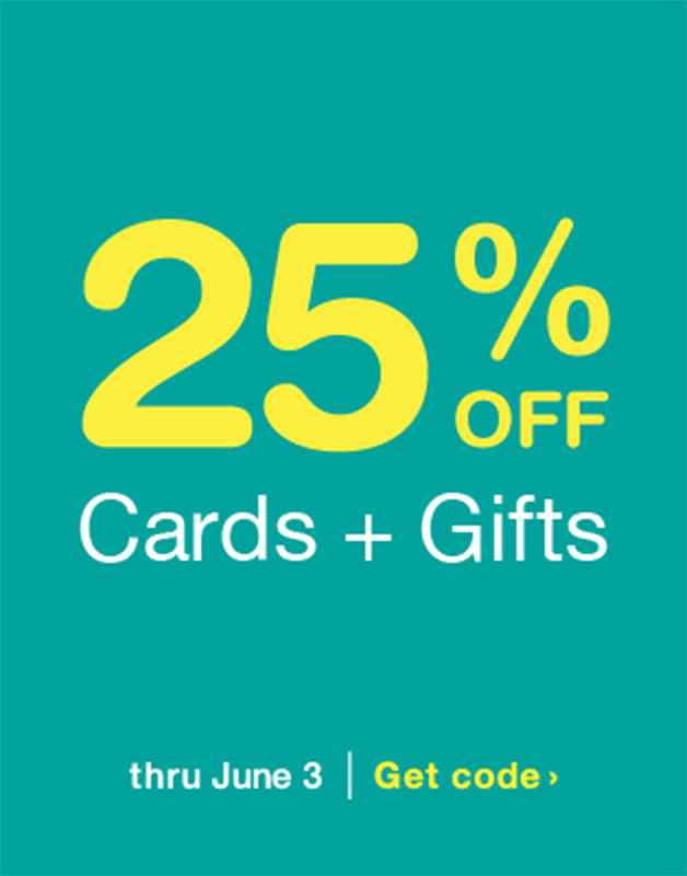 25% OFF Cards + Gifts thru June 3. Get code.